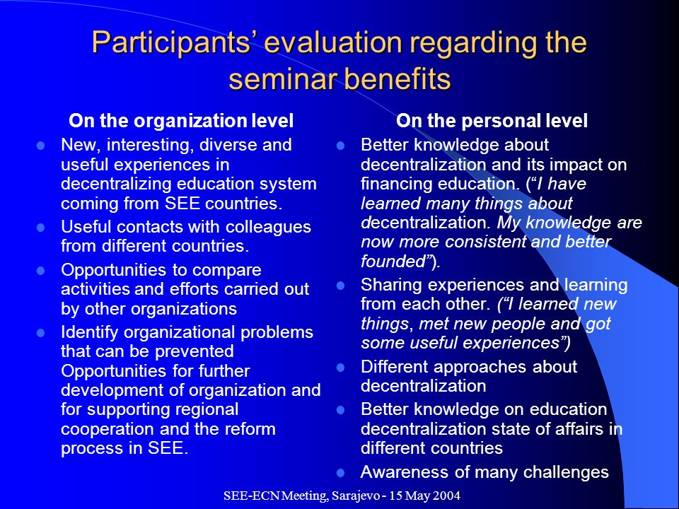 SEE-ECN Meeting, Sarajevo - 15 May 2004 Participants evaluation regarding the seminar benefits On the organization level New, interesting, diverse and