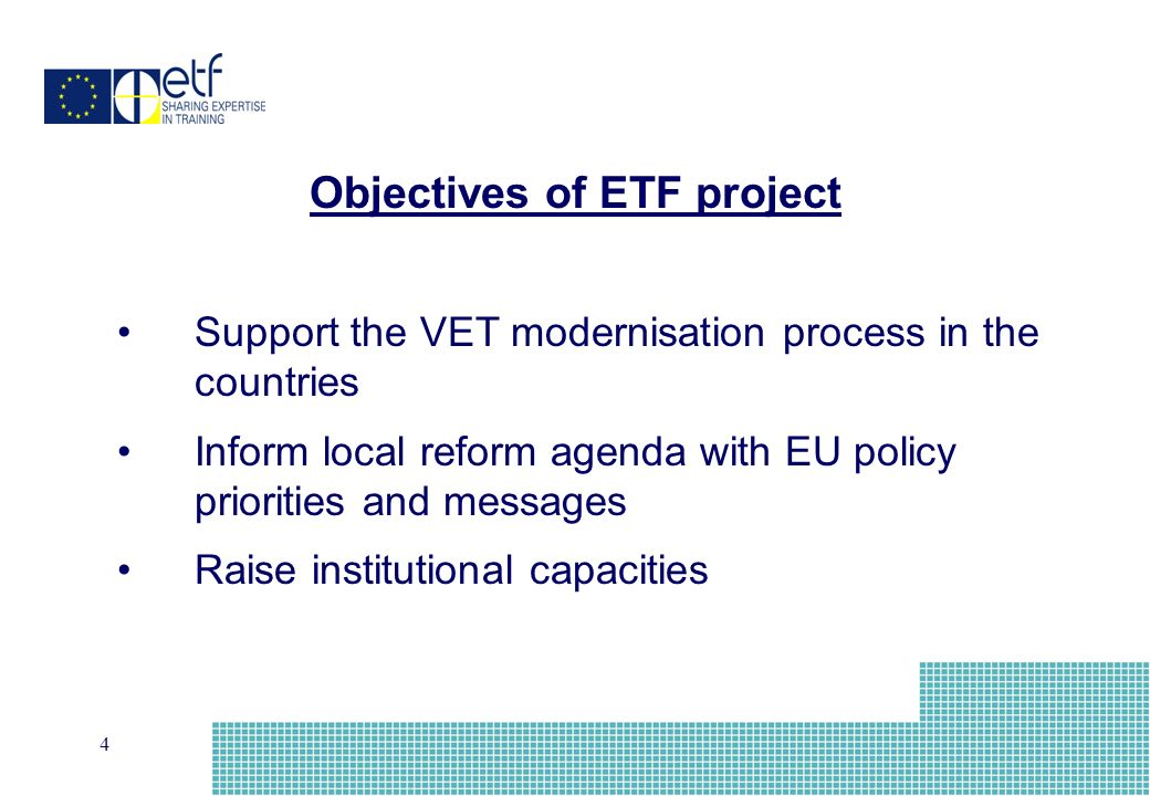 4 Support the VET modernisation process in the countries Inform local reform agenda with EU policy priorities and messages Raise institutional capacities Objectives of ETF project