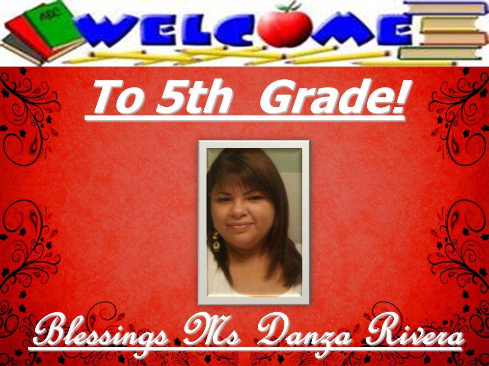 To 5th Grade! Blessings Ms Danza Rivera