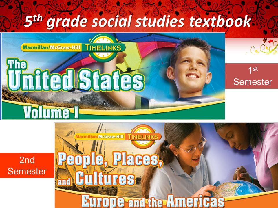1 st Semester 2nd Semester 5 th grade social studies textbook