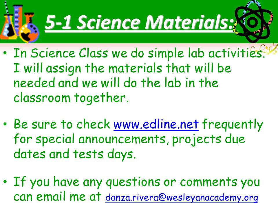 5-1 Science Materials: In Science Class we do simple lab activities.