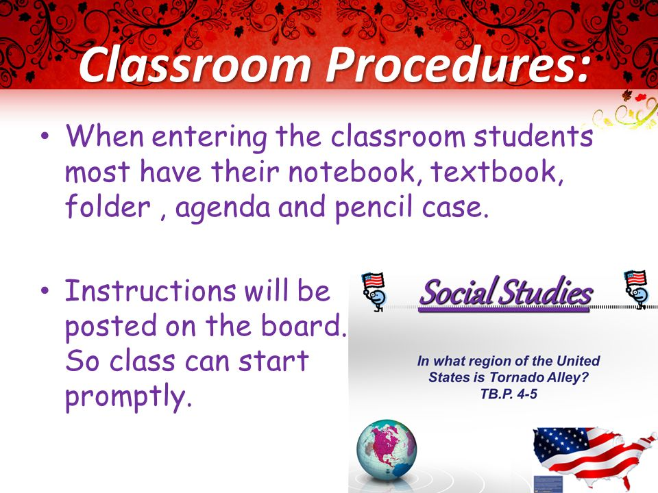Classroom Procedures: When entering the classroom students most have their notebook, textbook, folder, agenda and pencil case. Instructions will be po