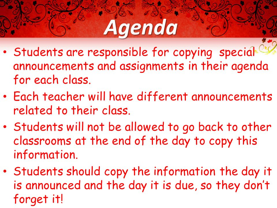 Agenda Students are responsible for copying special announcements and assignments in their agenda for each class. Each teacher will have different ann