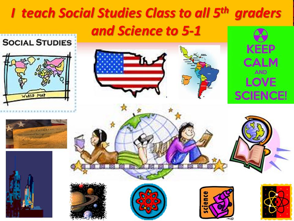 I teach Social Studies Class to all 5 th graders and Science to 5-1