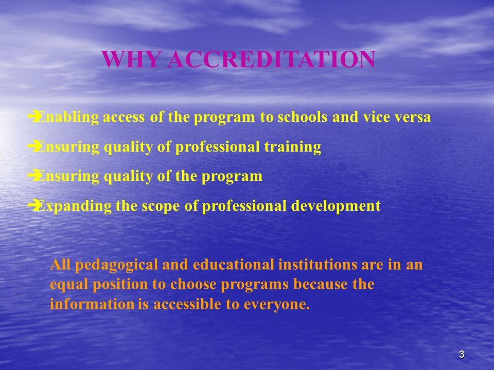 3 WHY ACCREDITATION Enabling access of the program to schools and vice versa Ensuring quality of professional training Ensuring quality of the program Expanding the scope of professional development All pedagogical and educational institutions are in an equal position to choose programs because the information is accessible to everyone.