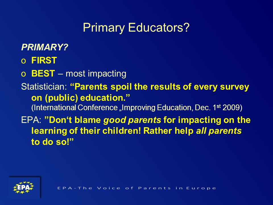 PRIMARY? oFIRST oBEST – most impacting Statistician: Parents spoil the results of every survey on (public) education. (International Conference Improv