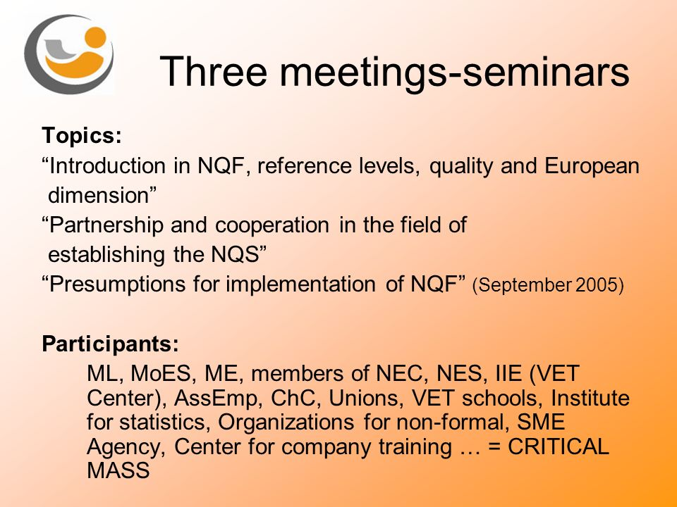 Three meetings-seminars Topics: Introduction in NQF, reference levels, quality and European dimension Partnership and cooperation in the field of esta