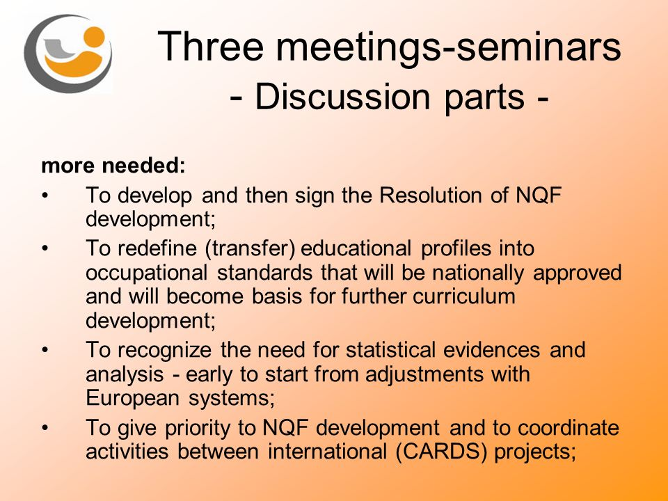Three meetings-seminars - Discussion parts - more needed: To develop and then sign the Resolution of NQF development; To redefine (transfer) education