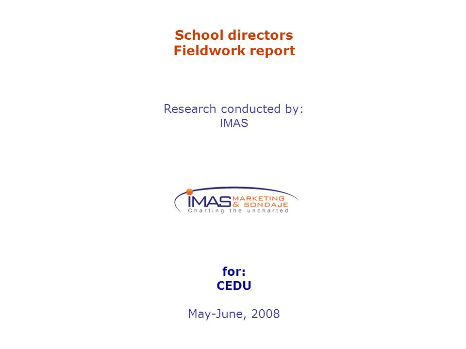 School directors Fieldwork report Research conducted by: IMAS for: CEDU May-June, 2008