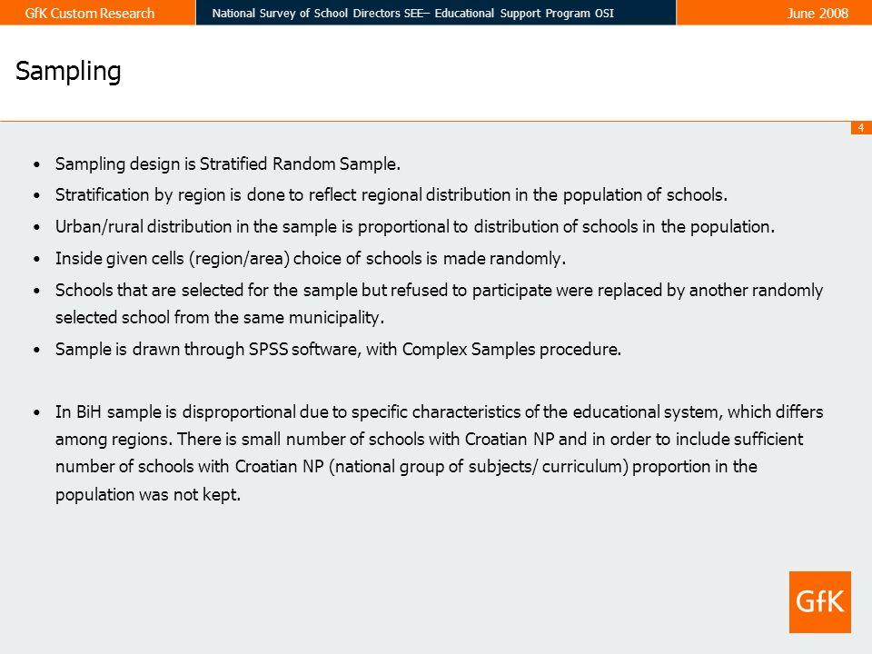 4 GfK Custom Research National Survey of School Directors SEE– Educational Support Program OSI June 2008 Sampling design is Stratified Random Sample.