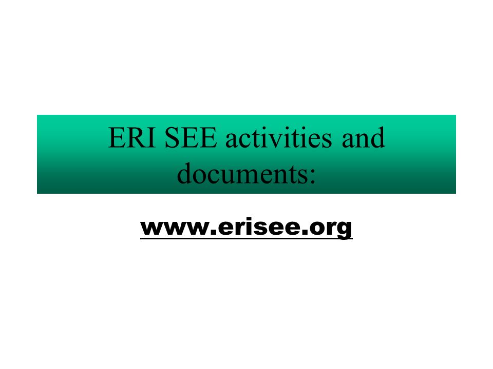 ERI SEE activities and documents: www.erisee.org