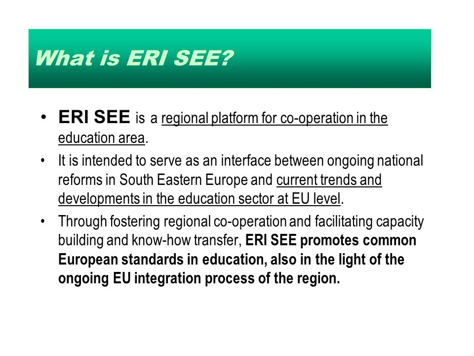 What is ERI SEE. ERI SEE is a regional platform for co-operation in the education area.