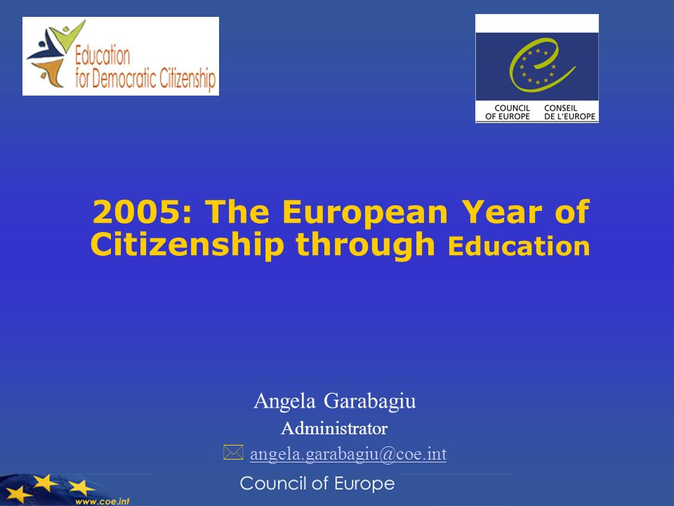 2005: The European Year of Citizenship through Education Angela Garabagiu Administrator angela.garabagiu@coe.int