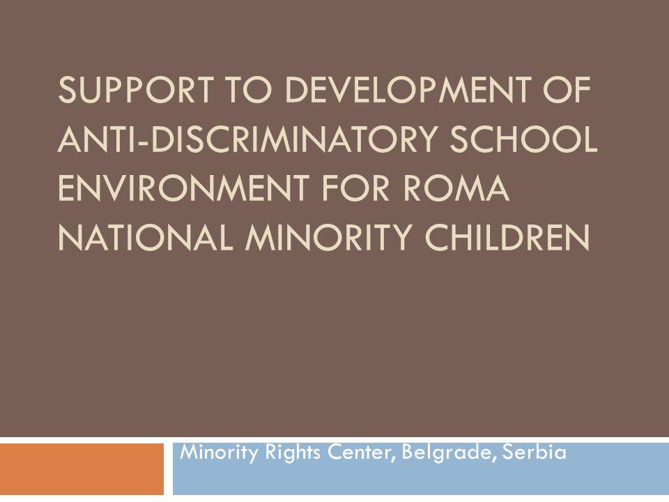 Main Goal Support to development of anti- discriminatory school environment for Roma national minority children