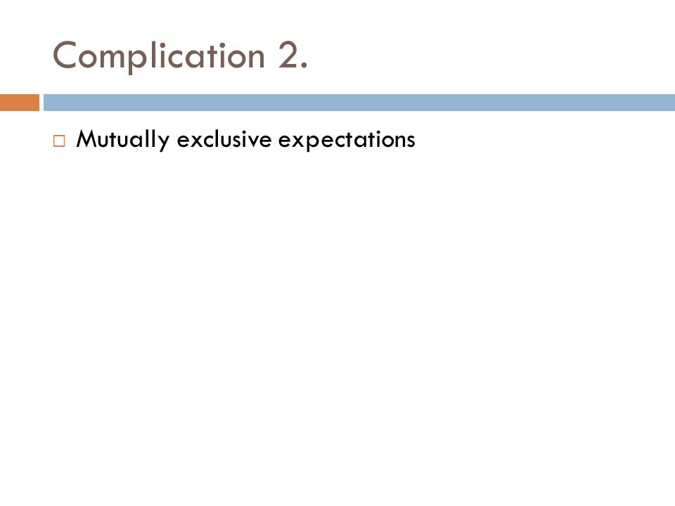 Complication 2. Mutually exclusive expectations