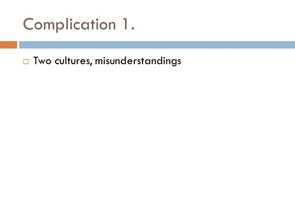 Complication 1. Two cultures, misunderstandings