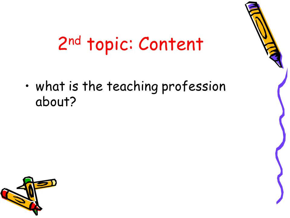 2 nd topic: Content what is the teaching profession about?
