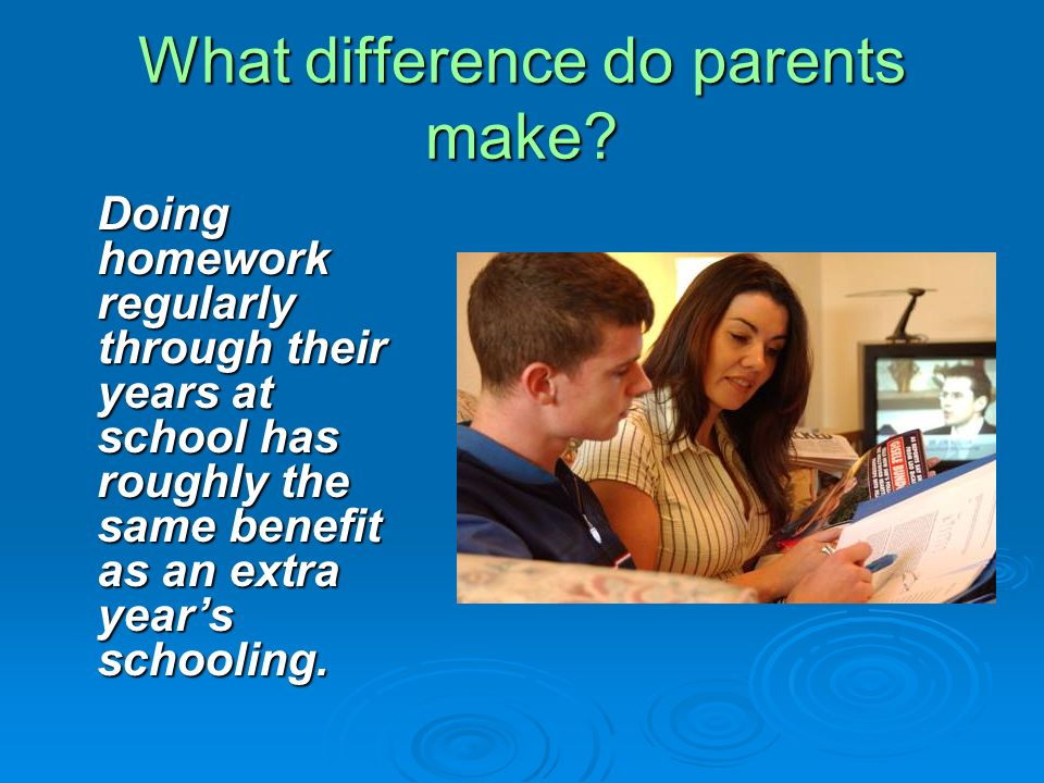 What difference do parents make? Doing homework regularly through their years at school has roughly the same benefit as an extra years schooling.
