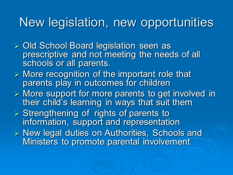 New legislation, new opportunities Old School Board legislation seen as prescriptive and not meeting the needs of all schools or all parents. Old Scho