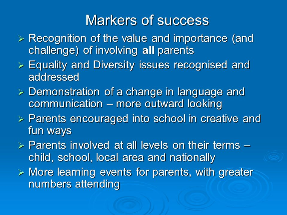 Markers of success Recognition of the value and importance (and challenge) of involving all parents Recognition of the value and importance (and chall
