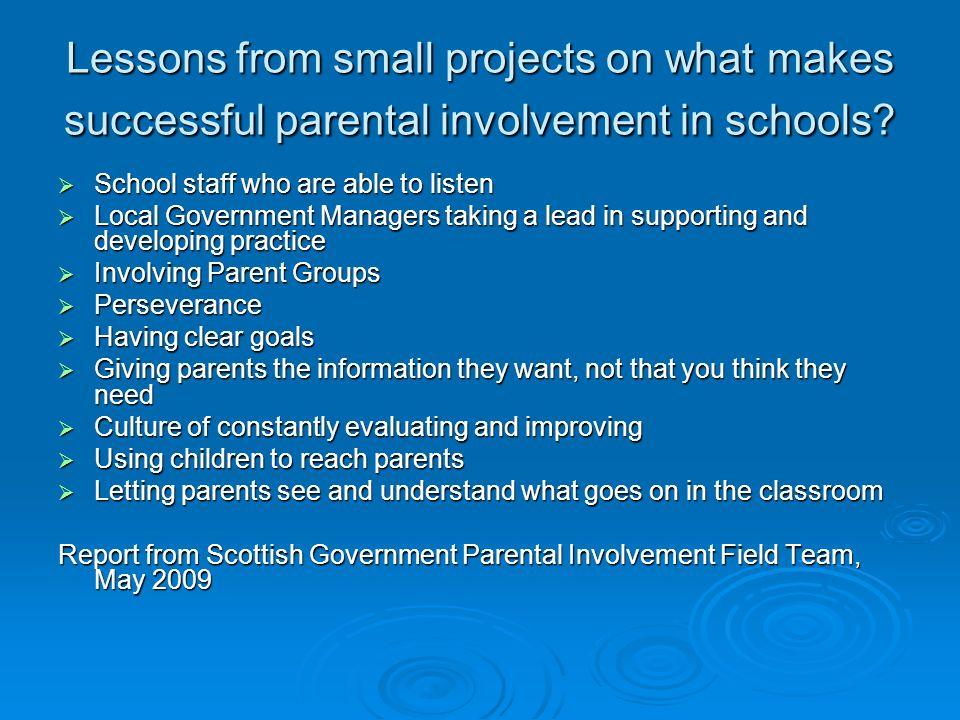 Lessons from small projects on what makes successful parental involvement in schools? School staff who are able to listen School staff who are able to