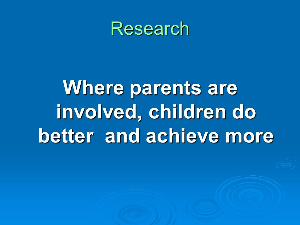 Research Where parents are involved, children do better and achieve more