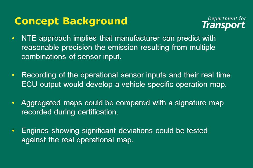 Concept Background NTE approach implies that manufacturer can predict with reasonable precision the emission resulting from multiple combinations of sensor input.