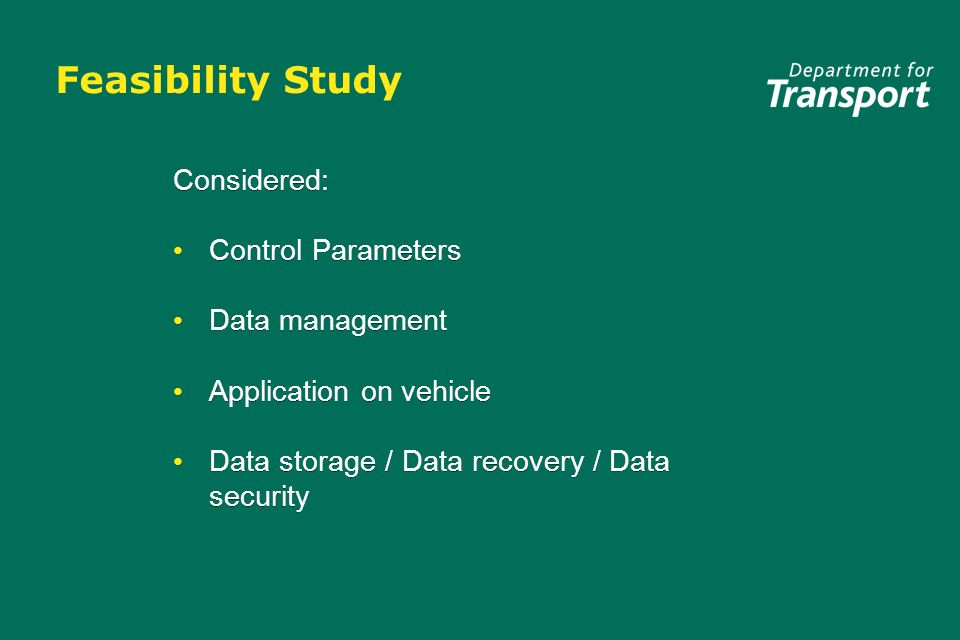 Feasibility Study Considered: Control Parameters Data management Application on vehicle Data storage / Data recovery / Data security Considered: Control Parameters Data management Application on vehicle Data storage / Data recovery / Data security