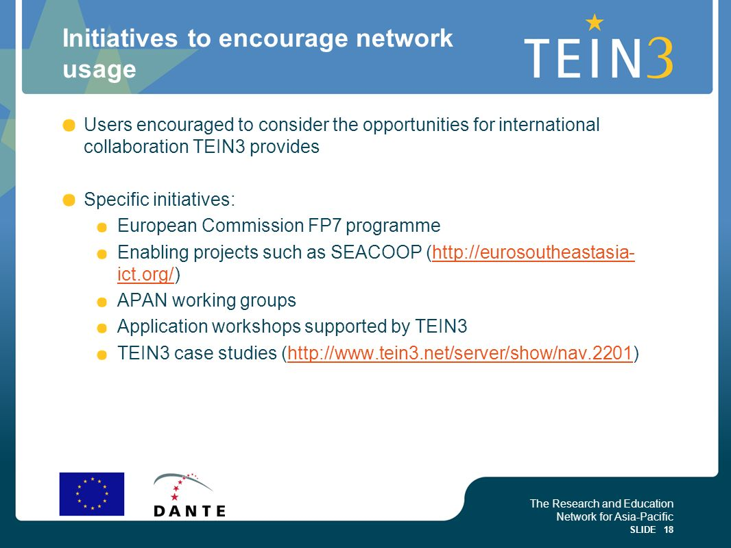 The Research and Education Network for Asia-Pacific SLIDE 18 Initiatives to encourage network usage Users encouraged to consider the opportunities for