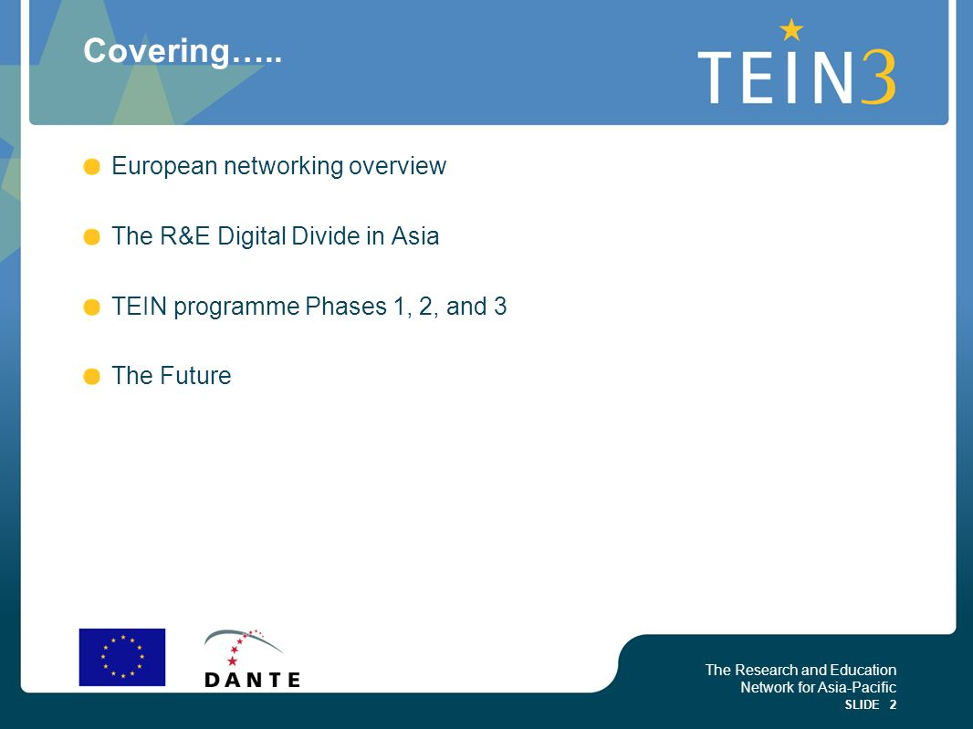 The Research and Education Network for Asia-Pacific SLIDE 2 Covering….. European networking overview The R&E Digital Divide in Asia TEIN programme Pha