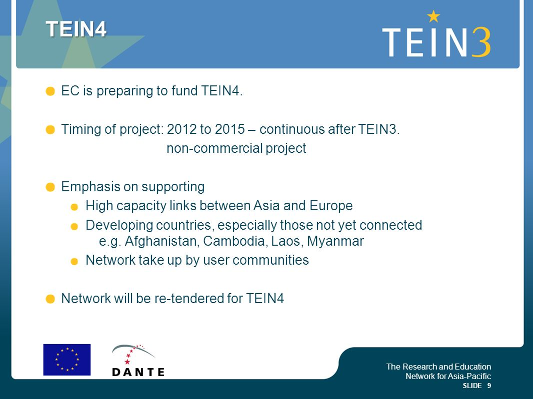The Research and Education Network for Asia-Pacific SLIDE 9 TEIN4 EC is preparing to fund TEIN4.