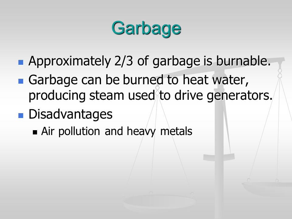 Garbage Approximately 2/3 of garbage is burnable. Approximately 2/3 of garbage is burnable. Garbage can be burned to heat water, producing steam used