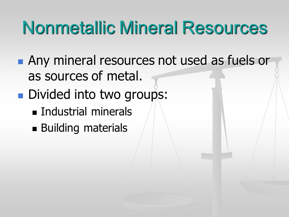 Nonmetallic Mineral Resources Any mineral resources not used as fuels or as sources of metal. Any mineral resources not used as fuels or as sources of
