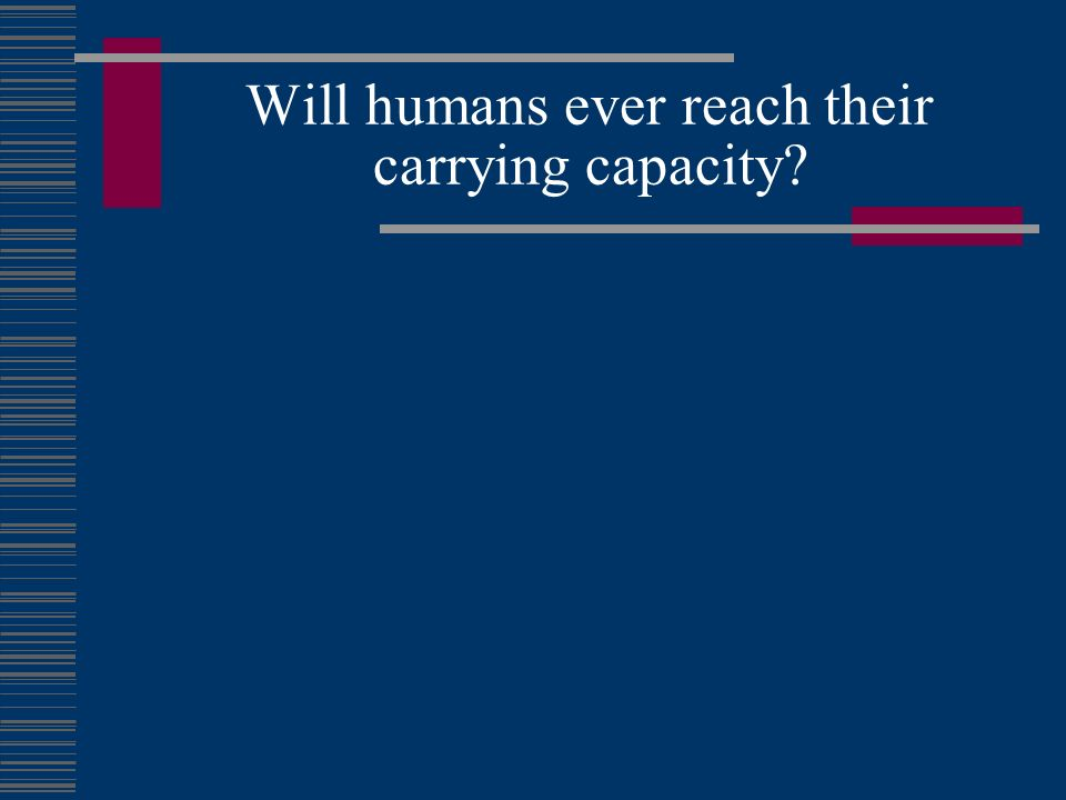 Will humans ever reach their carrying capacity?