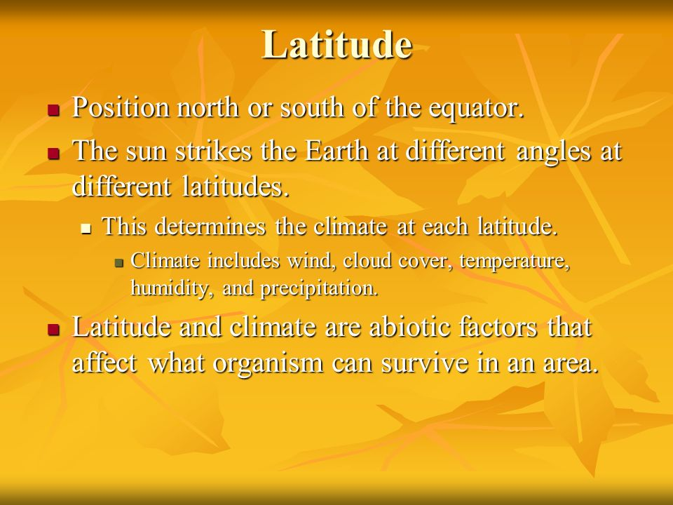 Latitude Position north or south of the equator. Position north or south of the equator. The sun strikes the Earth at different angles at different la