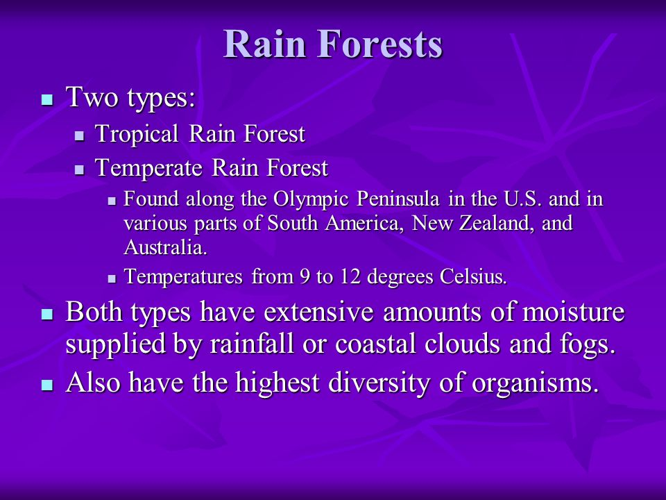Rain Forests Two types: Two types: Tropical Rain Forest Tropical Rain Forest Temperate Rain Forest Temperate Rain Forest Found along the Olympic Peninsula in the U.S.