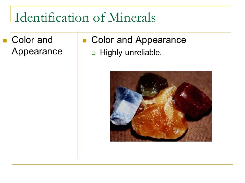 Identification of Minerals Color and Appearance Highly unreliable.