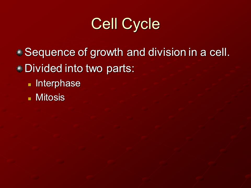 Cell Cycle Sequence of growth and division in a cell.