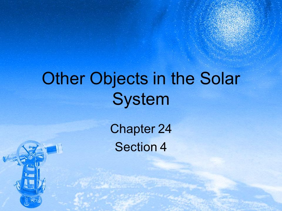 Other Objects in the Solar System Chapter 24 Section 4