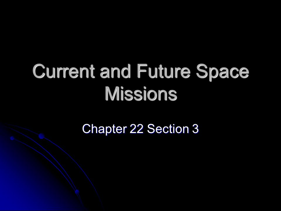 Current and Future Space Missions Chapter 22 Section 3