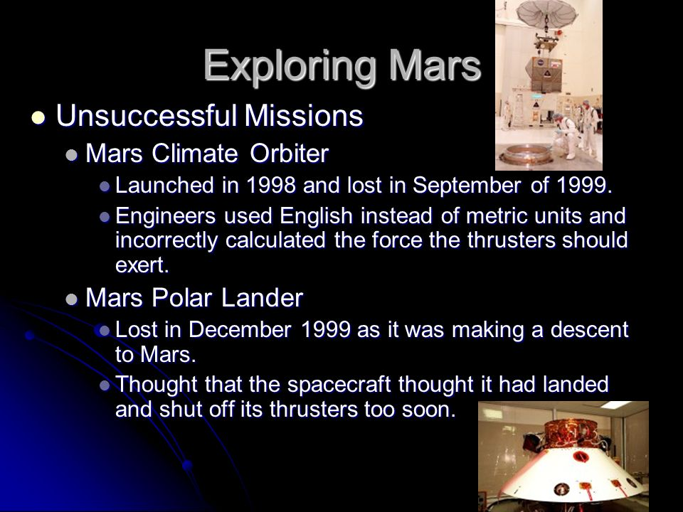 Exploring Mars Unsuccessful Missions Unsuccessful Missions Mars Climate Orbiter Mars Climate Orbiter Launched in 1998 and lost in September of 1999. L