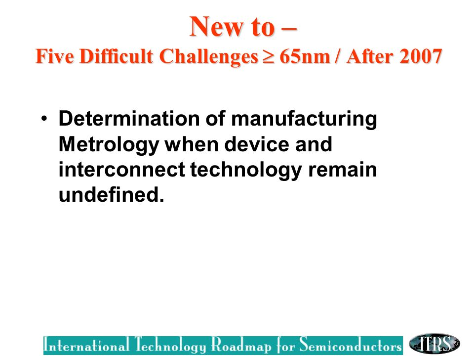 Determination of manufacturing Metrology when device and interconnect technology remain undefined.