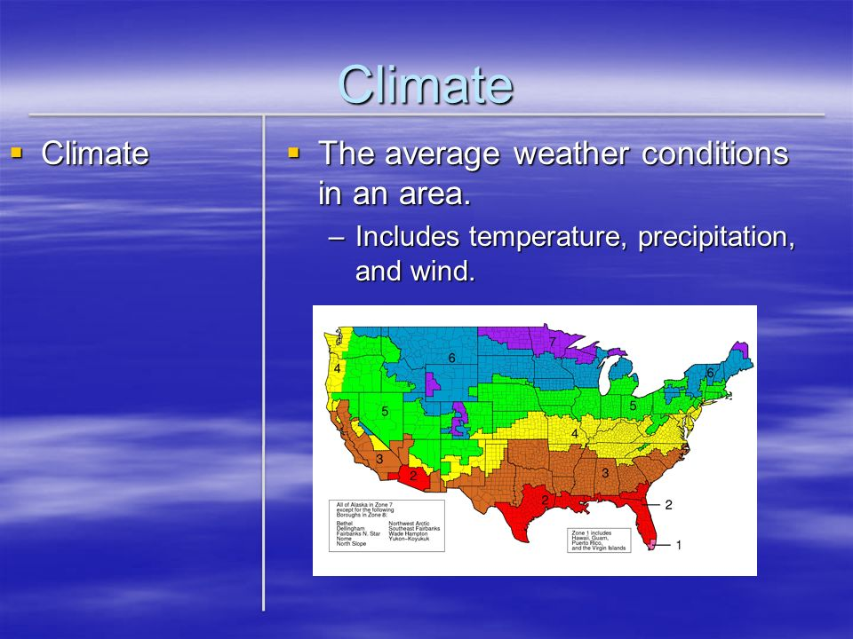Climate Climate Climate The average weather conditions in an area. The average weather conditions in an area. –Includes temperature, precipitation, an