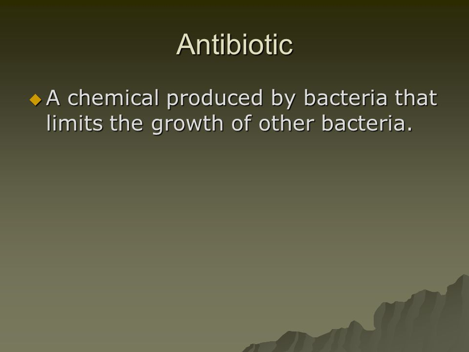 Antibiotic A chemical produced by bacteria that limits the growth of other bacteria. A chemical produced by bacteria that limits the growth of other b
