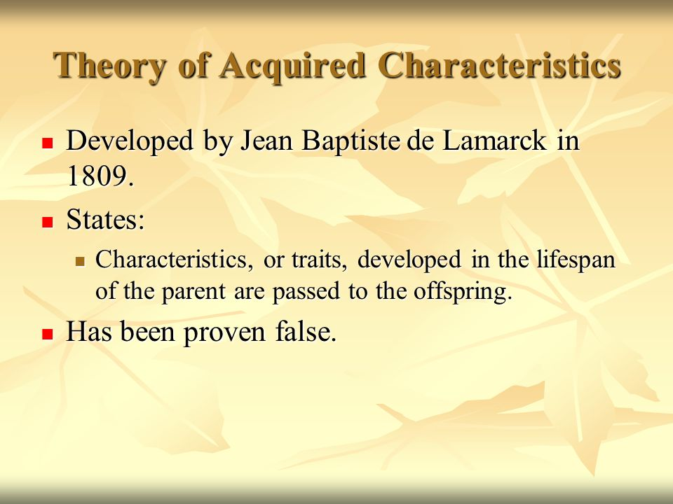 Theory of Acquired Characteristics Developed by Jean Baptiste de Lamarck in 1809. Developed by Jean Baptiste de Lamarck in 1809. States: States: Chara