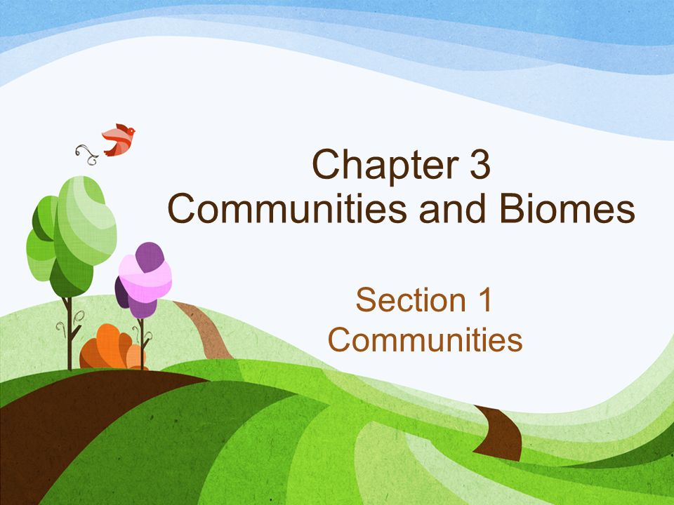 Chapter 3 Communities and Biomes Section 1 Communities