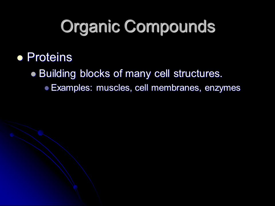 Organic Compounds Proteins Proteins Building blocks of many cell structures.
