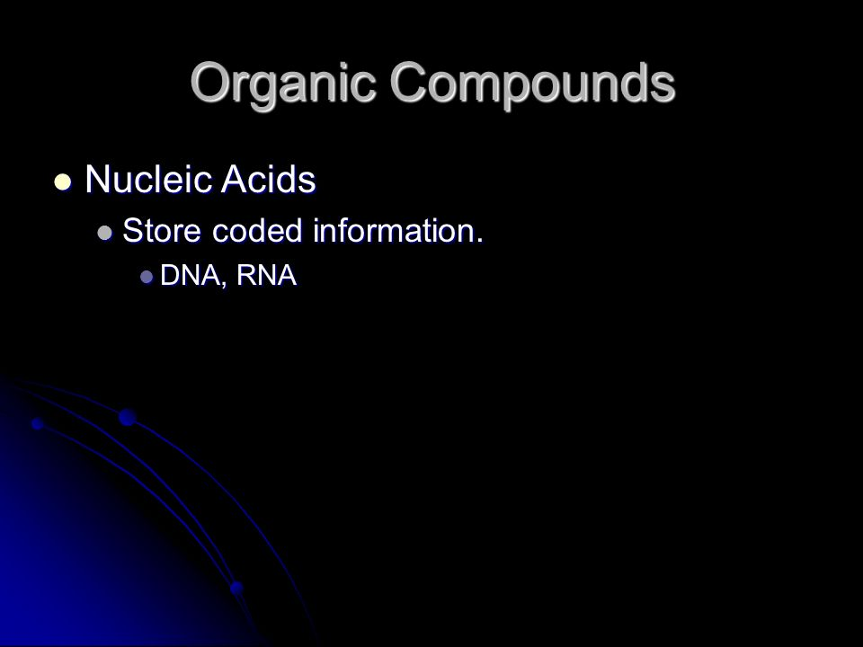 Organic Compounds Nucleic Acids Nucleic Acids Store coded information.