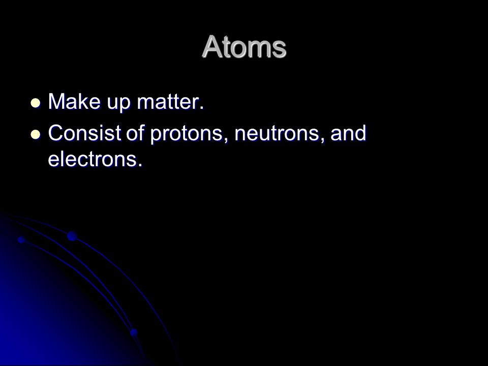 Element Made up of only one type of atom.Made up of only one type of atom.