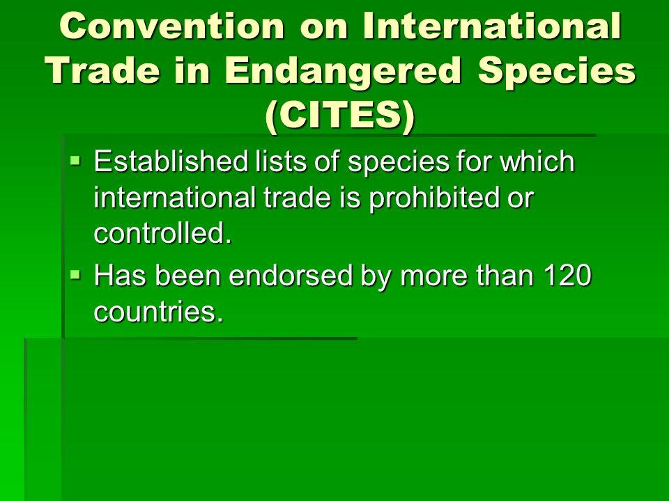 Convention on International Trade in Endangered Species (CITES) Established lists of species for which international trade is prohibited or controlled